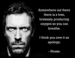 House always has the right words