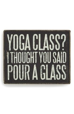 I'm hearing things differently lately. I think it might be a sign of exhaustion!: Glass Boxes, Thought, Funny Wood Signs, Yoga Class, Funny Wine Glass