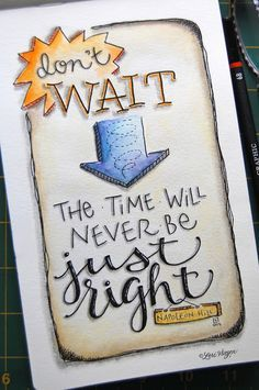 Don't wait.  The time will never be just right.: Quotes Truths Wisdom, True Quotes, Quotes 3, Quotie Quotes, Quotes Inspiration, Artistic Journaling, Inspiration Quotes Poems, Favorite Quotes, Adoption Quotes