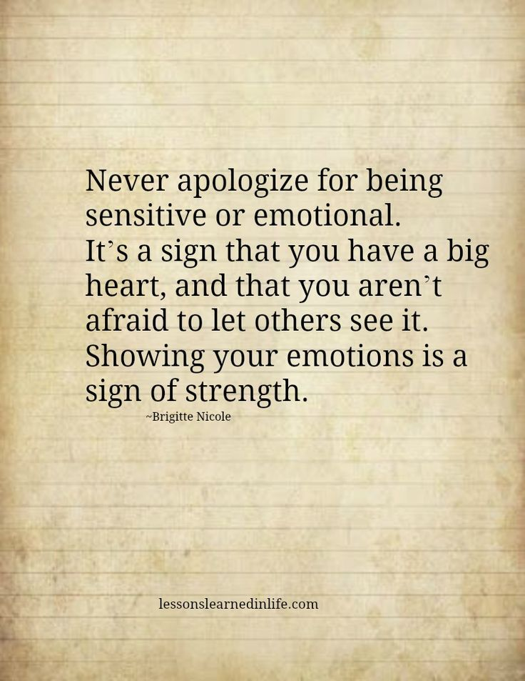 Never apologize for being sensitive or emotional. It's a sign that you have a big heart, and that you aren't afraid to let others see it. Showing your emotions is a sign of strength.: Sayings, Truth, Strength, So True, Thought, Inspirational Quote