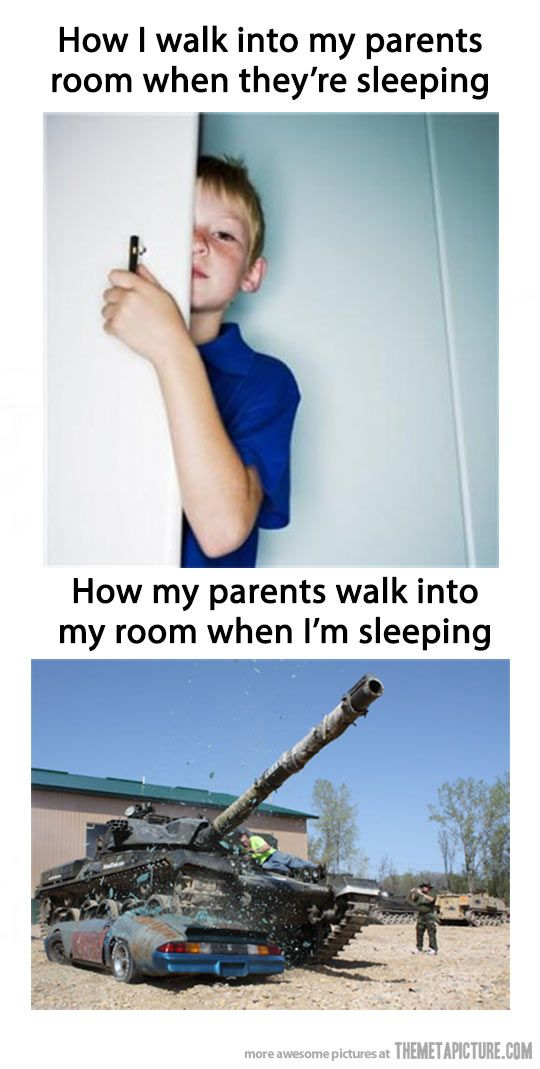 On one side you try to be courteous and let your parents sleep but after you go back to bed not five minutes later they're in your room turning on the lights and ripping off the covers.oh how I hate it soo. :(: Giggle, Funny True, Mom Sheesh, Lol So T