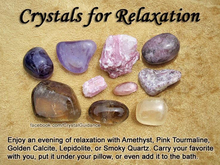 Top Recommended Crystals: Amethyst, Pink Tourmaline, Golden Calcite, Lepidolite, or Smoky Quartz. Additional Crystal Recommendations: Jasper, Magnesite, Aventurine, Blue or Green Calcite.  Carry your favorite relaxing crystal with you, put it under your p