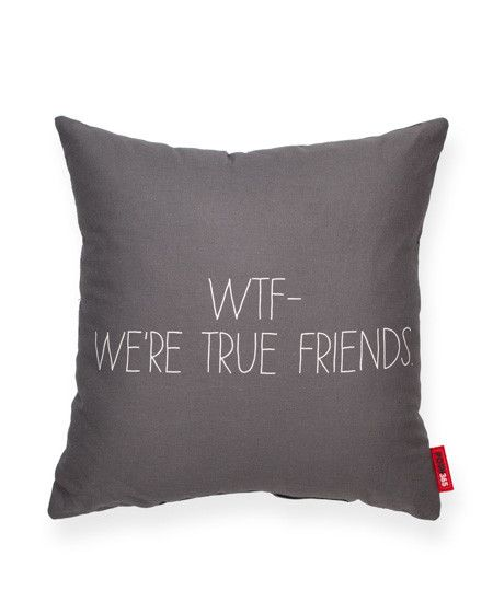 We're True Friends.: Grey Throw, Bff Gifts, Quotes Pillows, True Friends, Wtf Grey, Bestfriend Birthday Gifts, Gift Ideas, Friends Pillow, Decorative Throw Pillows