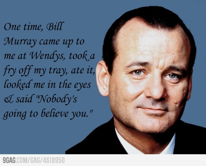 Bill Murray being Bill Murray.: Awesome, Bill Murray, Funny Stuff, Funnies, Humor, Billmurray, Things, Nobody S Going