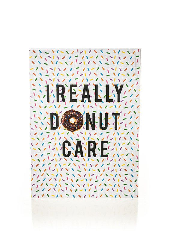 I Really Donut Care Notebook: Funny Quote, School, Notebooks, Personal Time, Donuts, Care Free, I Donut Care Quote, Products, Care Notebook