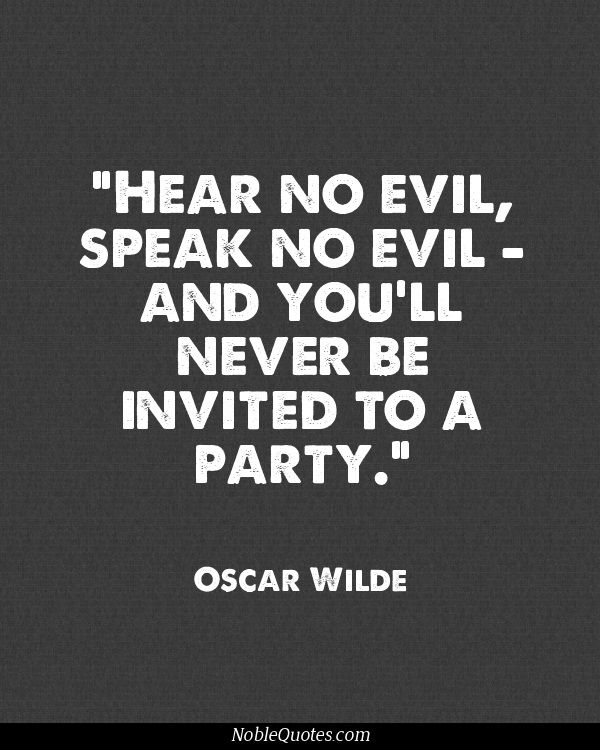Oscar Wilde This is somewhat true. People want to gossip. If you don't partake, some people think you think you're better than them. Not true. I just don't want to speak poorly of others. Golden rule.: Stuff, Truth, Oscars, Oscarwilde, Quotes