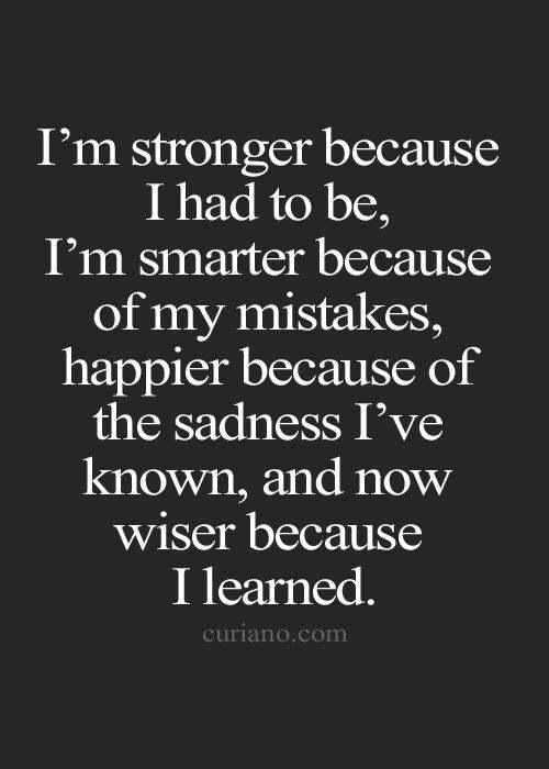 Stronger, smarter, happier, and wiser :): Life Quotes, Truth, Life Lessons, My Life, The Stronger, So True, Inspirational Quotes, Thought, Quotes ️