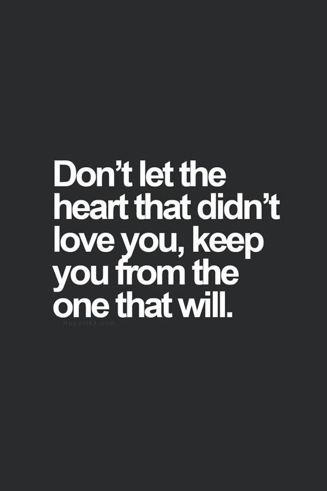 Don't let the heart that didn't love you, keep you from the one that will.: Self Worth Quote, I Tried Quotes Relationships, Finding Love Quote, Heart, Deserve Quote, Truth, Didnt, Finding True Love Quotes, Moving On Quote