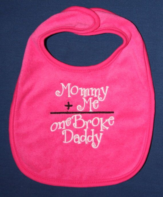 Mommy plus me equals one broke daddy embroidered by KenaKreations: Babygirl, Broke Daddy, Baby Clothes, My Baby Girl, Future Baby, Baby Girls, Dark Pink, Baby Stuff, Kid
