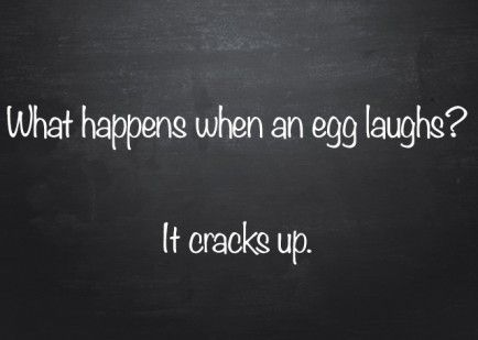 Q: What happens when an egg laughs? A: It cracks up.: Egg Laughs, Corny Joke, Punny Joke, Silly Joke, Silly Quote, Funny Cheesy Joke, Funny Kid Joke, Kids Joke, Funny Joke For Kid