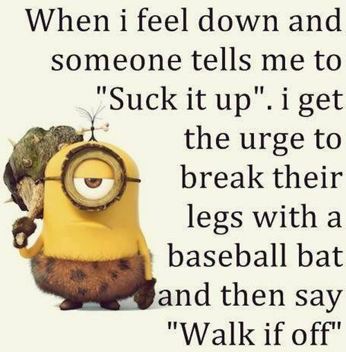 。◕‿◕。 See my Despicable Me Minions pins https://www.pinterest.com/search/my_pins/?q=minions suck it up, walk it off.: