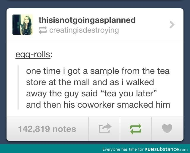 "This reminds me of my coworker at Petsmart saying ""Have a Great Dane"" when a guy had brought his Great Dane with him.: Remember This, Guy Wins, Giggle, Laughed Harder, Teas, Tea Puns, Love Puns, Funny Tumblr Posts"