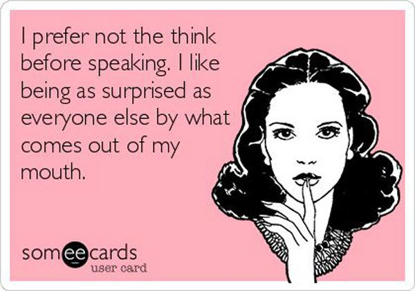 I rarely think before speaking, and normally think that I should have thought.: Time, Truth, Thought, Surprised Haha, Ecards Mad, People, Funny Ecards