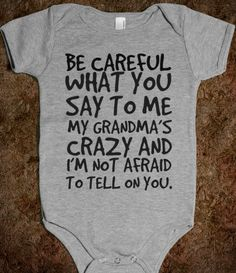 BE CAREFUL WHAT YOU SAY TO ME MY GRANDMA'S CRAZY AND I'M NOT AFRAID TO TELL ON YOUR BABY one-piece: Aunt Onesie, Funny Onsie, Grandbabies, Grandma Shirt, Aunt Shirt, Funny Baby Onesie, Grandma Onesie, Grandma Saying