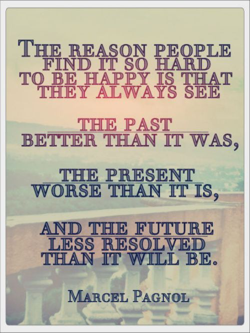The reason people find it so hard to be happy is that they always see...: Inspiration, Quotes, Truth, Reason People, Past Present Future, So True, Thought