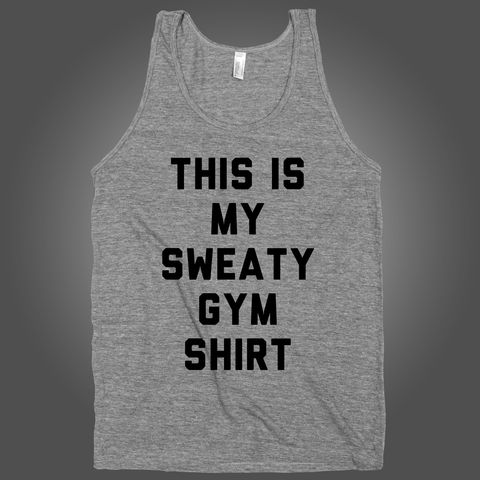 This Is My Sweaty Gym Shirt on an Athletic Grey Tank Top: Gymshirt Workout, Fitness Shirts, Sweaty Gymshirt, Tank Tops, Tanktop Fitness, Gym Shirts, Shirts Funny