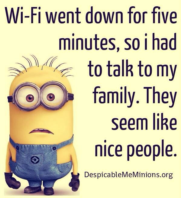 Wifi went down. Had to talk to my family. They are nice people. #minion: Funny Family Quote, Minion Quotes, Minions Quotes, Minion Funny Quote, Funny Meme, Funny Minion, Funny Quotes, Minions Meme, Funny Kid Quote