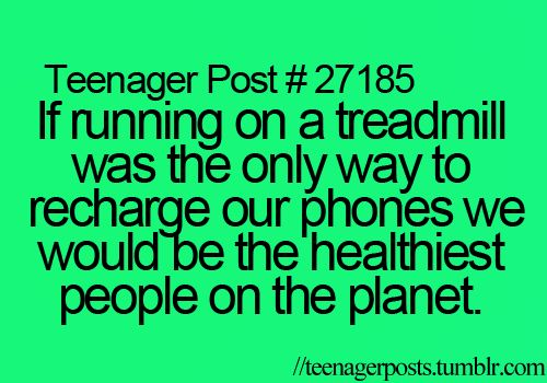 Yes, yes we would.. they should really make one of these and it doesn't even need to just be treadmills: Healthiest People, Funny But, Food For Thought, Teenage Post, Dead Phone, Teenagerposts, Exercise Revolution, Treadmill, Teenager Posts