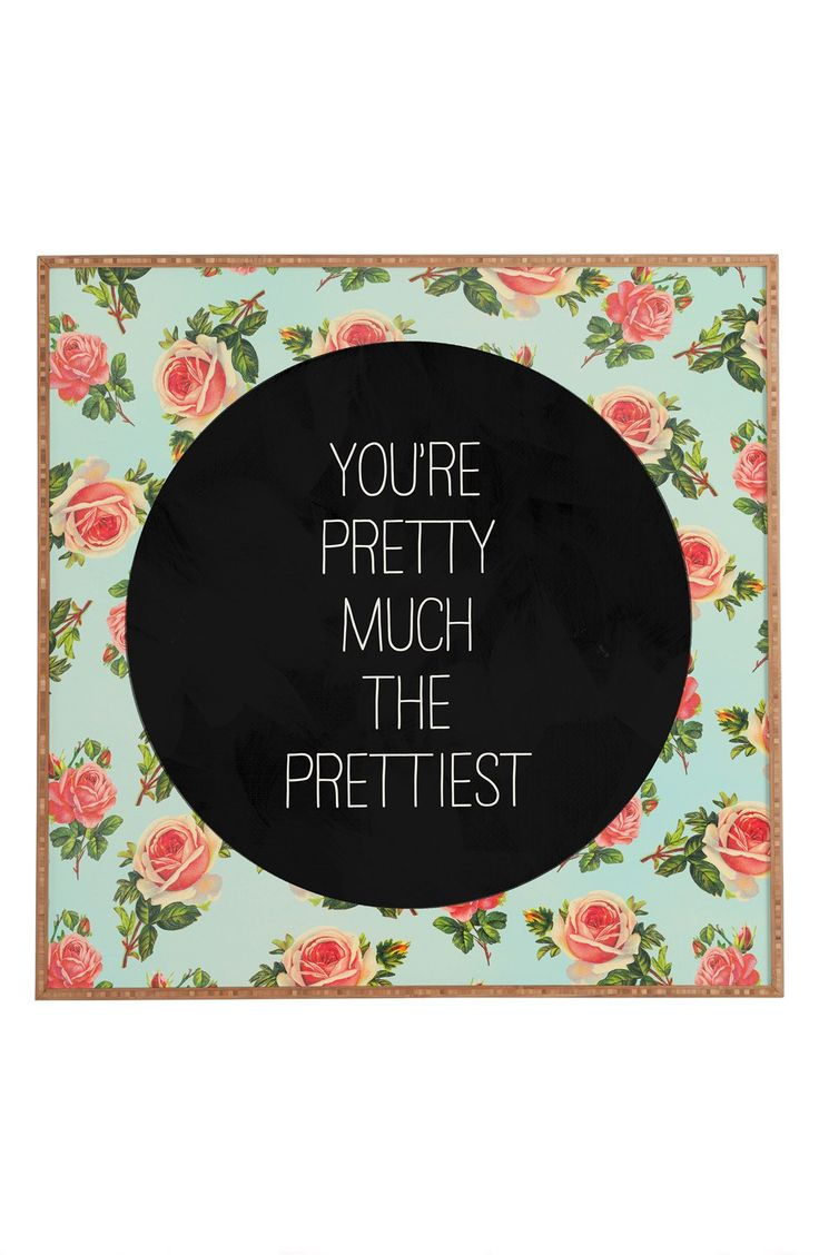 You're pretty much the prettiest.: Wall Art, Cat, Designs Allyson, Baby Girl, Deny Designs, Pretty Quotes