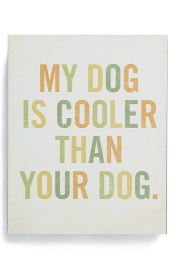 Lucius Designs 'My Dog Is Cooler' Wood Block Art available at #Nordstrom: Cat, Dogs, Lucius Designs, Quote, Pet, Wood Blocks, Coolers, Block Art, Animal