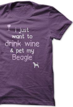 I just want to drink wine & pet my Beagle