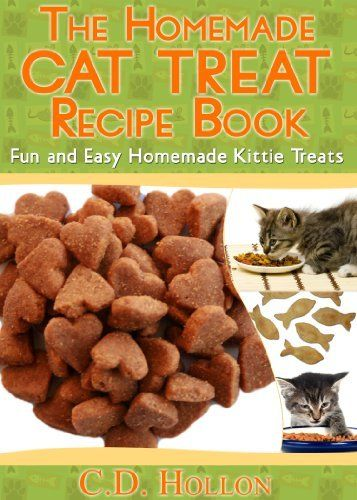 The Homemade Cat Treat Recipe Book - Fun and Easy Homemade Kitty Treats (how to make cat treats, best cat food, homemade cat treats, cat treat recipes) by C.D. Hollon, http://www.amazon.com/dp/B00GPV60XE/ref=cm_sw_r_pi_dp_IanJsb04YDWE7: Easy Homemade Cat