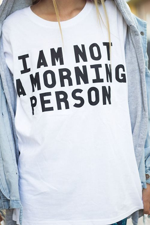 """""""I am not a morning person"""" shirt! For those of you that hate mornings, let everyone know. lol: Tees, Style, Morning Person, Tshirt, Morningperson, T Shirts, Mornings, Graphic Tee"""