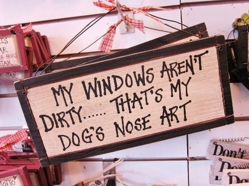Ain't this the truth? YES!!!!  I love it Dawn. Feet art could be added to it though. : Nose Art, Dogs, So True, Front Window, Dog Nose