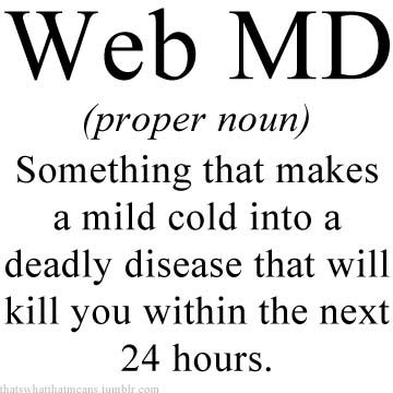 I have self diagnosed myself with every type of cancer out there via webmd.: Webmd, Quotes, Sotrue, Truth, So True, Funny Stuff, Web Md