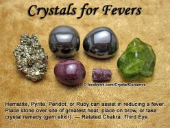 Crystals for Fevers. Top Recommended Crystals: Hematite, Pyrite, Peridot, or Ruby.  Additional Crystal Recommendations: Green Opal, Iolite, Magnesite, or Sodalite.  Fevers are associated with the Third Eye chakra. Place stone over site of greatest heat, p