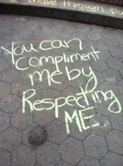 the best thing to do for anyone is respect them. we should all respect everyone: Street Harassment, Quotes, Biggest Compliment, Activism, Deserve Respect, Things To Do, Catcalling