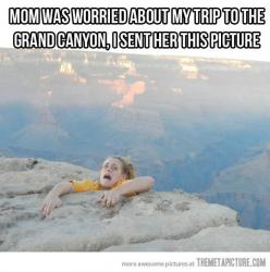 Uhhhhhhhhh, I would probably do this. Yes, yes I would do this. I'm a horrible daughter.: Picture, Giggle, Grandcanyon, Funny Stuff, Humor, Mom, Grand Canyon
