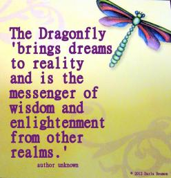 """""""The dragonfly brings dreams to reality and is the messenger of wisdom and enlightement from other realms."""": Inspiration, Dragonfly S, Wisdom, Dragonfly Dreams, Tattoo, Dragonfly Quotes, Dragonflies"""