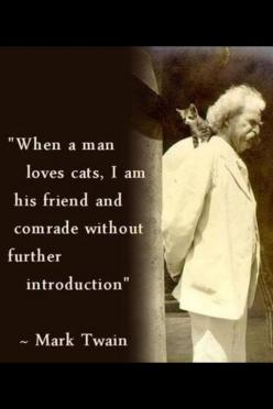 """When a man loves cats, I am his friend and comrade without further introduction."" -- Mark Twain: Quotes, Marktwain, Friend, Mark Twain, Cat Lady, Animal"
