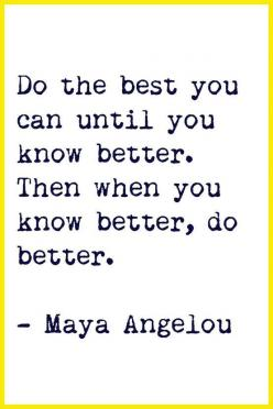"""""""When you know better, do better."""": Maya Angelou, Angelou Quote, Inspiration, Do Your Best Quote, Quotes, Favorite Quote, Truth, Mayaangelou, Wisdom"""