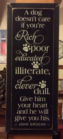 A dog doesn't care if you're rich or poor, educated or illiterate... - – Red Barn Company Store: God S Dogs, Wood Signs, Dogs Greatest Buddy, Painted Signs, Signs Sayings Quotes, Doesn T Care, Red Barns