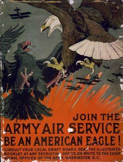 Be an American Eagle! WWI American recruitment poster for the Army Air Service (which became the Air Force shortly after the war.): Wwi Posters, Propaganda Poster, Air Force, Army Poster, War Wwi, Wwii Posters, Recruitment Poster
