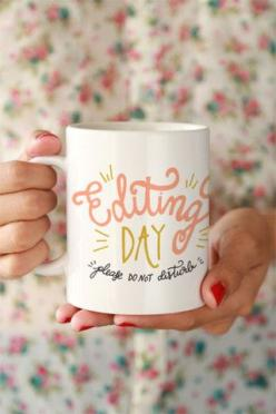 Editing Day Mug (I probably need this as a big old sign to hang on my office door... or on a t-shirt!).: Cup, Gift Ideas, Editing, Office Doors, Gifts, Old Signs, Mugs