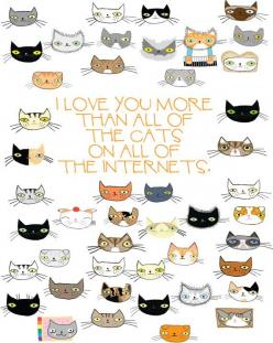 I Love You More Than All the Cats On All the by bishopart on Etsy: Internet Cats, Cats Valentine, Cat Love, Lot, Crazy Cat, Cat Lady