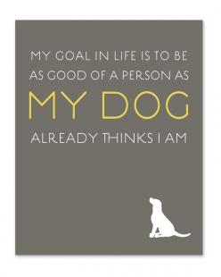 My Goal in Life Art Print // 8 x 10 by wickedpaper on Etsy: Wicked Paper, Dogs, Sweet, Quotes, Pet, Art Prints, Life Art, Things, Goals In Life