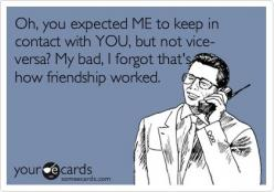 lol!!!! this has happened to me more than once!!!: Funny Friendship, Bad Friend Ecards, Friendship Worked, Ecards Truths, Bad Relationship Ecards, Ecards Relationships, Annoying People Quotes, Family Ecards Funny, Bad Friends Ecards
