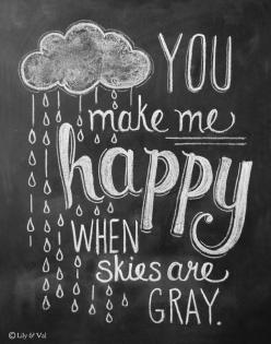 You Make Me Happy When Skies Are Gray (Print) - Lily & Val: Chalkboards, Chalkboard Quote, Quotes, Happy, Chalk Board, Chalkboard Idea, Chalkboard Art, Chalkboard Print, Chalk Art