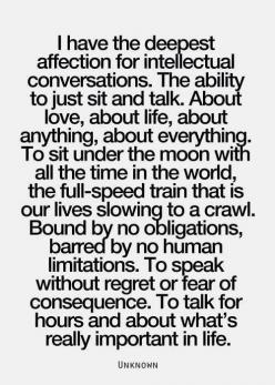 """I have the deepest affection for intellectual conversations..."" 