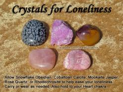 Crystals for Loneliness — Allow Snowflake Obsidian, Cobaltoan Calcite, Mookaite Jasper, Rose Quartz, or Rhodochrosite to help ease your loneliness. Carry or wear as needed. Also you can hold your preferred crystal to your Heart chakra. — Related Chakra: H