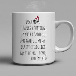Dear Mom Coffee Mug - Dear Mom, thanks for putting up with a spoiled, ungrateful, messy, bratty child, like my sibling. Love. Your Favorite. Lovely gift for your mother. #coffee #mugs #home: Mother, Gift Ideas, Funny Coffee Mug, Coffee Cups, Dear Mom, Mom