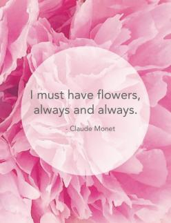 "I Must Have Flowers, Always and Always. - Claude Monet - 8.5"" x 11"" Art Print by Kelly Elizabeth Designs: Monet Quote, Art Flowersinhair, Claude Monet, Flower Art, Flower Quotes, Art Prints"