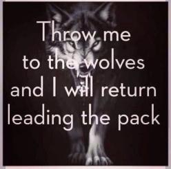 We are all individuals and unique in what we do but when we come together we become greater than before: Throw, Life, Inspiration, Quotes, Truth, Wolves, Pack, I Will, Return Leading
