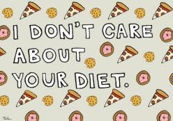 You may not like it, but I'm going to keep eating this delicious donut. Or cheeseburger. Or whatever.  I Don't Care About Your Diet Print - Hand-Illustrated: Dont Care, Diet, Body Positivity, Quotes, Don T Care, Things, Body Positive, Photo, I Don