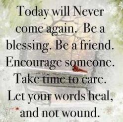 Boy, if every person did this...what a wonderful world it would be.. Say only those things that encourage and edify, as it says in Ephesians 4:29....: Sayings, Inspiration, Life, Quotes, Truth, Wisdom, Thought, Friend