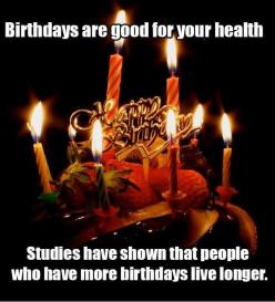 Cultivate more birthdays.: Happy Birthday, Quotes, Birthdays, Funny Stuff, Funnies, Humor, Health